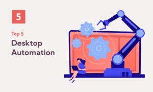 Top 5 Tasks to Automate with Desktop Automation